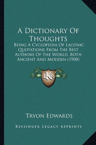 9781164080619: A Dictionary Of Thoughts: Being A Cyclopedia Of Laconic Quotations From The Best Authors Of The World, Both Ancient And Modern (1908)