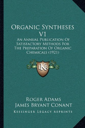 9781164083078: Organic Syntheses V1: An Annual Publication of Satisfactory Methods for the Preparation of Organic Chemicals (1921)