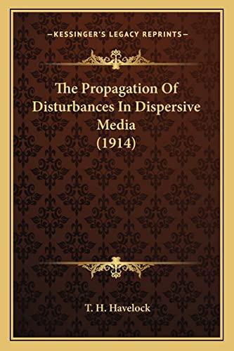 9781164083221: The Propagation Of Disturbances In Dispersive Media (1914)