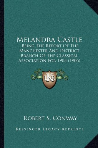 9781164090793: Melandra Castle: Being the Report of the Manchester and District Branch of Thbeing the Report of the Manchester and District Branch of the Classical ... E Classical Association for 1905 (1906)