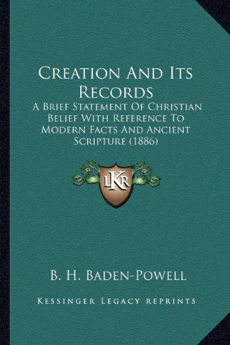 9781164092063: Creation and Its Records: A Brief Statement of Christian Belief with Reference to Modea Brief Statement of Christian Belief with Reference to Modern ... (1886) RN Facts and Ancient Scripture (1886)