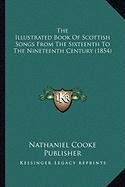 9781164097952: The Illustrated Book Of Scottish Songs From The Sixteenth To The Nineteenth Century (1854)