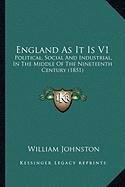9781164100003: England As It Is V1: Political, Social And Industrial, In The Middle Of The Nineteenth Century (1851)