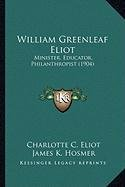9781164102472: William Greenleaf Eliot: Minister, Educator, Philanthropist (1904)