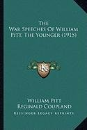 9781164102830: The War Speeches of William Pitt, the Younger (1915) the War Speeches of William Pitt, the Younger (1915)