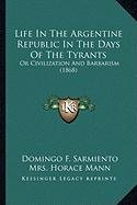 9781164104551: Life In The Argentine Republic In The Days Of The Tyrants: Or Civilization And Barbarism (1868)