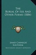 9781164106678: The Burial Of Isis And Other Poems (1884)