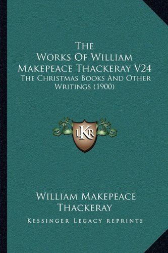 The Works of William Makepeace Thackeray V24: William Makepeace Thackeray