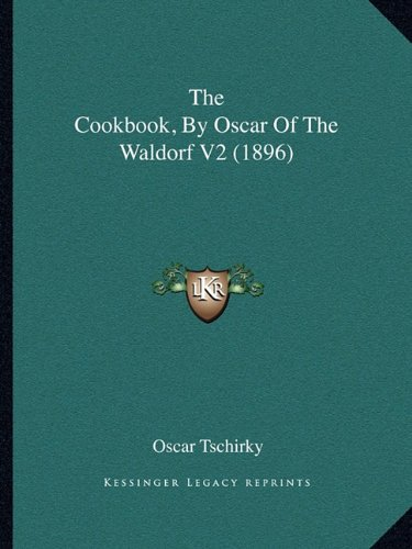 9781164110828: The Cookbook, By Oscar Of The Waldorf V2 (1896)