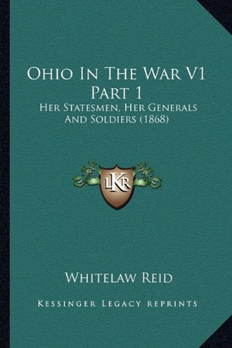 9781164112846: Ohio In The War V1 Part 1: Her Statesmen, Her Generals And Soldiers (1868)