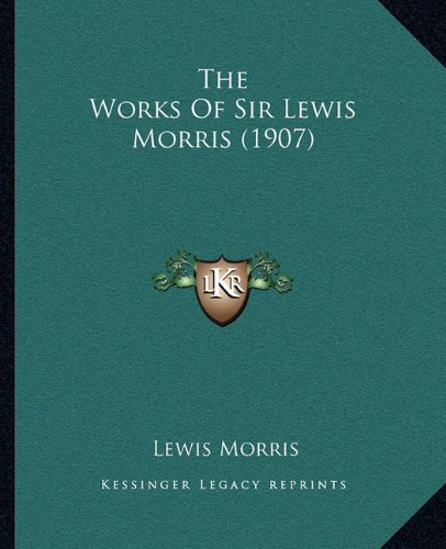 9781164113621: The Works Of Sir Lewis Morris (1907)