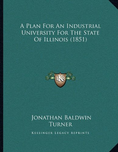 9781164113980: A Plan For An Industrial University For The State Of Illinois (1851)