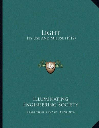 Light Its Use and Misuse 1912 by: Illuminating Engineering Society