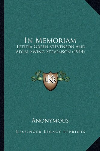 9781164118459: In Memoriam: Letitia Green Stevenson And Adlai Ewing Stevenson (1914)