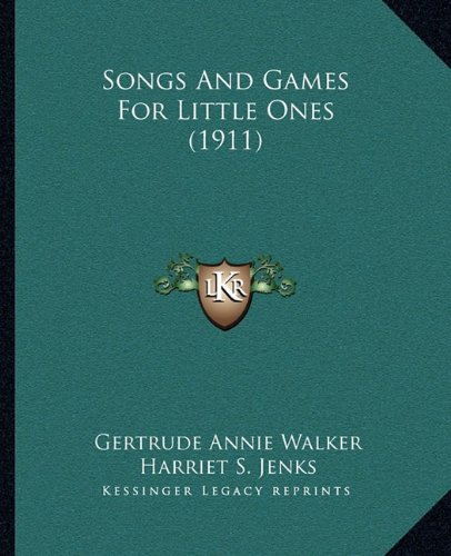 9781164120445: Songs And Games For Little Ones (1911)