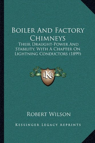 9781164120476: Boiler And Factory Chimneys: Their Draught-Power And Stability, With A Chapter On Lightning Conductors (1899)