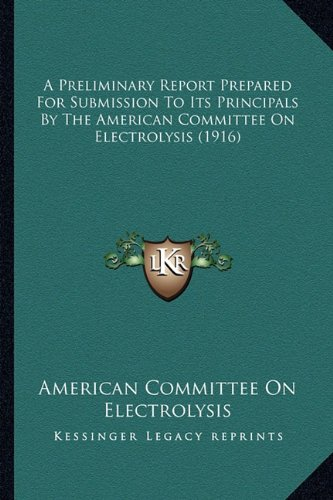 9781164121220: A Preliminary Report Prepared For Submission To Its Principals By The American Committee On Electrolysis (1916)