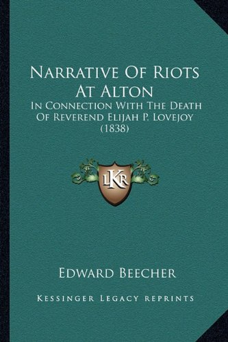 9781164121503: Narrative Of Riots At Alton: In Connection With The Death Of Reverend Elijah P. Lovejoy (1838)