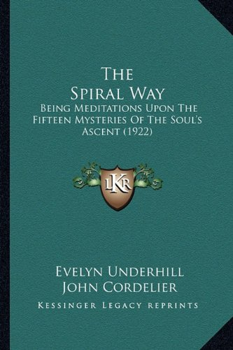 9781164122258: The Spiral Way: Being Meditations Upon The Fifteen Mysteries Of The Soul's Ascent (1922)