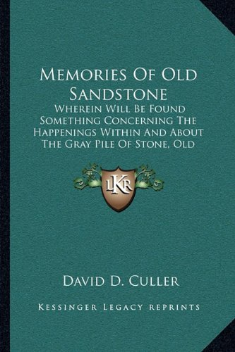 9781164123330: Memories Of Old Sandstone: Wherein Will Be Found Something Concerning The Happenings Within And About The Gray Pile Of Stone, Old Sandstone (1912)