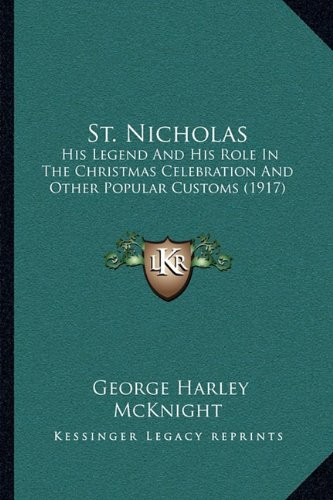 9781164123514: St. Nicholas: His Legend And His Role In The Christmas Celebration And Other Popular Customs (1917)