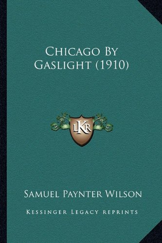 9781164124047: Chicago By Gaslight (1910)