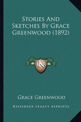 9781164124184: Stories And Sketches By Grace Greenwood (1892)