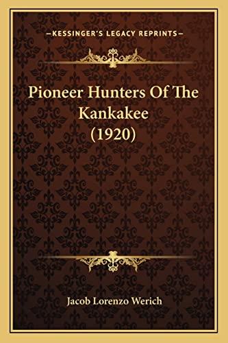 9781164124825: Pioneer Hunters Of The Kankakee (1920)