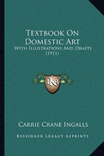 9781164125440: Textbook On Domestic Art: With Illustrations And Drafts (1911)