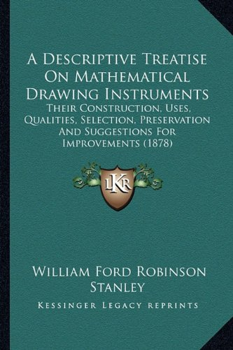 9781164128885: A Descriptive Treatise on Mathematical Drawing Instruments: Their Construction, Uses, Qualities, Selection, Preservation and Suggestions for Improvements (1878)