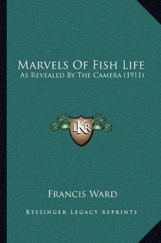 9781164129745: Marvels Of Fish Life: As Revealed By The Camera (1911)