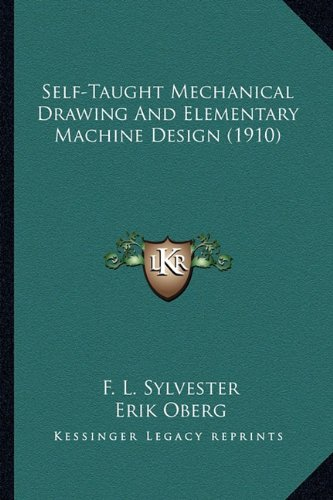 9781164131076: Self-Taught Mechanical Drawing And Elementary Machine Design (1910)