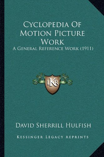 9781164131274: Cyclopedia Of Motion Picture Work: A General Reference Work (1911)