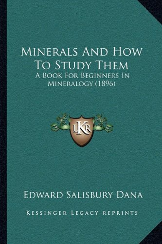 9781164131892: Minerals And How To Study Them: A Book For Beginners In Mineralogy (1896)