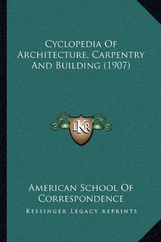 9781164132707: Cyclopedia Of Architecture, Carpentry And Building (1907)