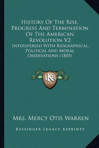 9781164132776: History Of The Rise, Progress And Termination Of The American Revolution V2: Interspersed With Biographical, Political And Moral Observations (1805)
