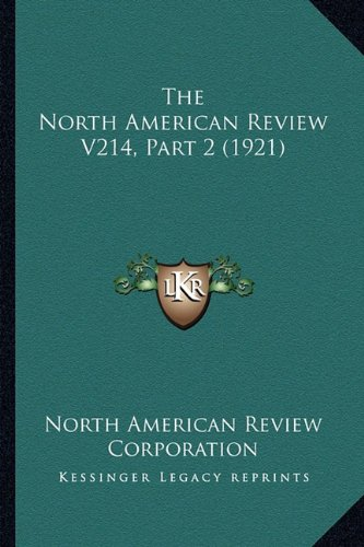 9781164133520: The North American Review V214, Part 2 (1921)