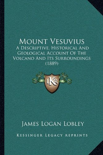 9781164133803: Mount Vesuvius: A Descriptive, Historical and Geological Account of the Volcano and Its Surroundings (1889)