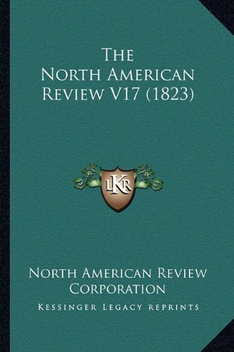 9781164134176: The North American Review V17 (1823)