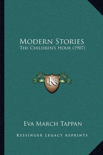 Modern Stories: The Children's Hour (1907) (9781164136149) by Eva March Tappan