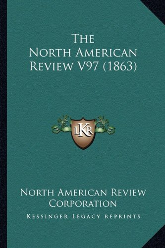 9781164137610: The North American Review V97 (1863)