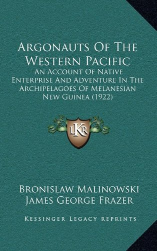 9781164137825: Argonauts of the Western Pacific: An Account of Native Enterprise and Adventure in the Archipelagoes of Melanesian New Guinea (1922)