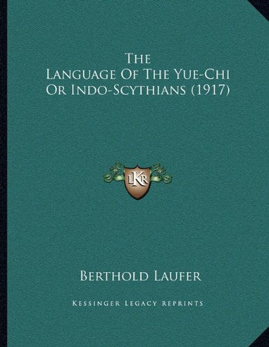 9781164140085: The Language Of The Yue-Chi Or Indo-Scythians (1917)