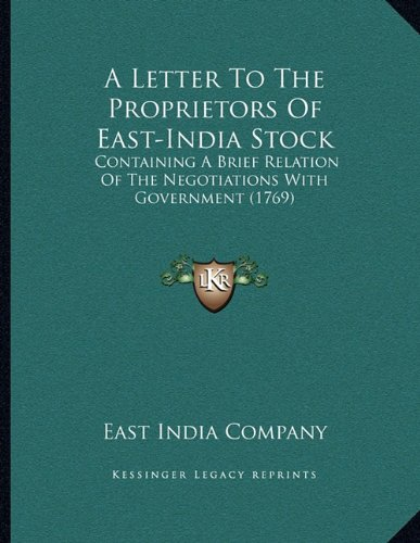 9781164142782: A Letter To The Proprietors Of East-India Stock: Containing A Brief Relation Of The Negotiations With Government (1769)