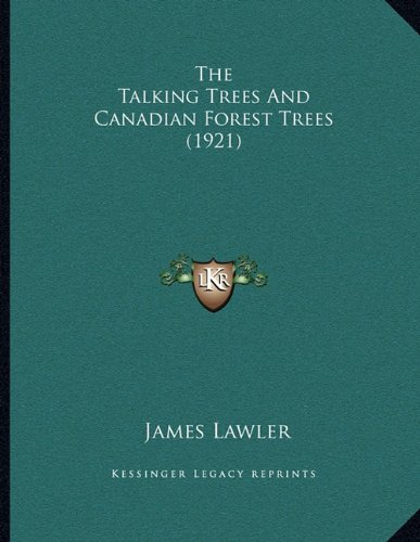 The Talking Trees And Canadian Forest Trees (1921) (9781164143864) by James Lawler