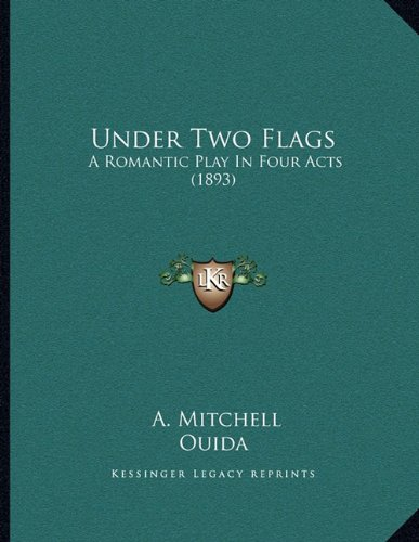 Under Two Flags: A Romantic Play In Four Acts (1893) (1164144278) by A. Mitchell