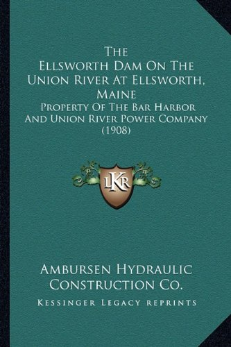 9781164146698: The Ellsworth Dam On The Union River At Ellsworth, Maine: Property Of The Bar Harbor And Union River Power Company (1908)