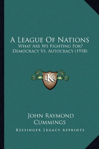 A League of Nations : What Are: John Raymond Cummings