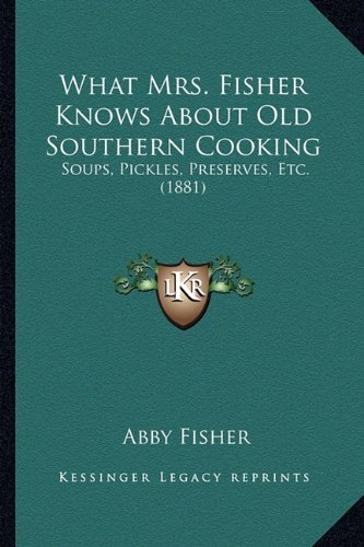 9781164149903: What Mrs. Fisher Knows About Old Southern Cooking: Soups, Pickles, Preserves, Etc. (1881)