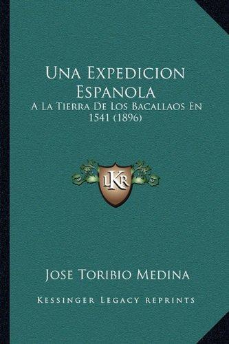 9781164150541: Una Expedicion Espanola: a la Tierra de Los Bacallaos En 1541 (1896)
